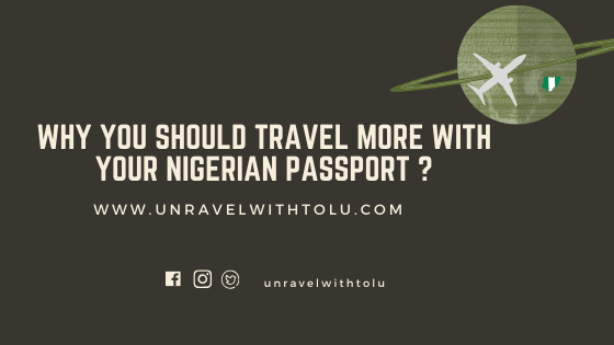 Why You Should Travel More With Your Nigerian Passport ?