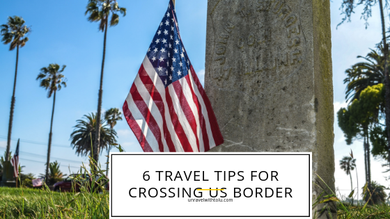 6 Travel Tips For Crossing US border