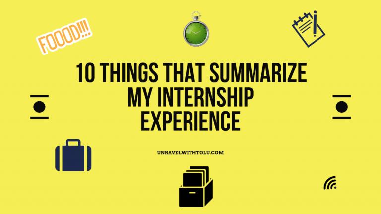10 THINGS THAT SUMMARISE MY INTERNSHIP Experience