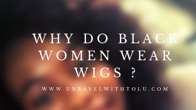 why black women wear wigs