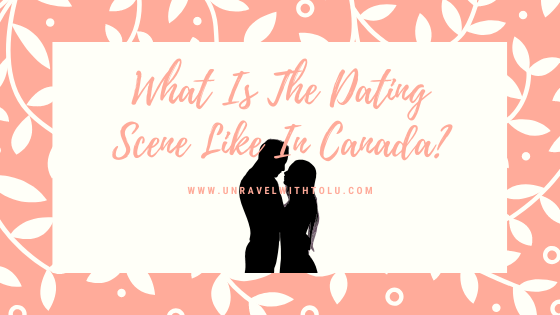 What-Is-The-Dating-Scene-Like-In-Canada