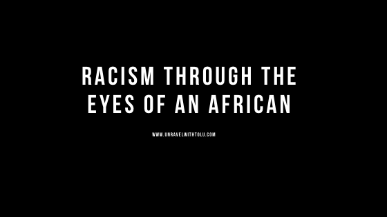 Racism Through The Eyes of An African