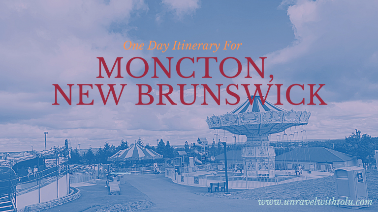 One Day Itinerary For Moncton, New Brunswick